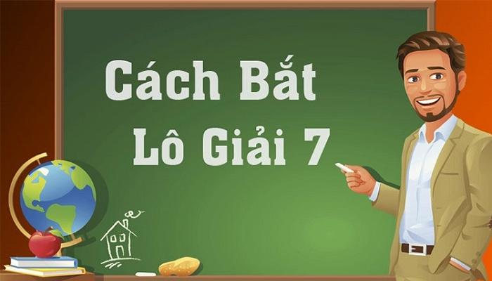 cach-bat-lo-giai-7-cuc-hay-cho-nguoi-choi-moi-can-biet