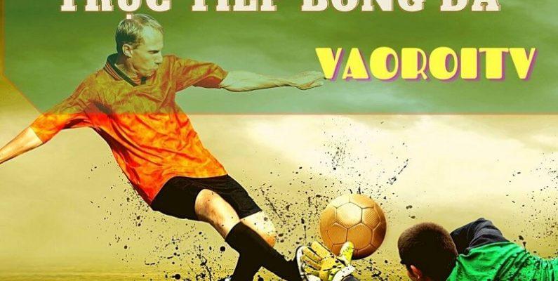 vao-roi-tv-dia-chi-xem-bong-da-truc-tiep-chat-luong-ma-ban-khong-nen-bo-lo